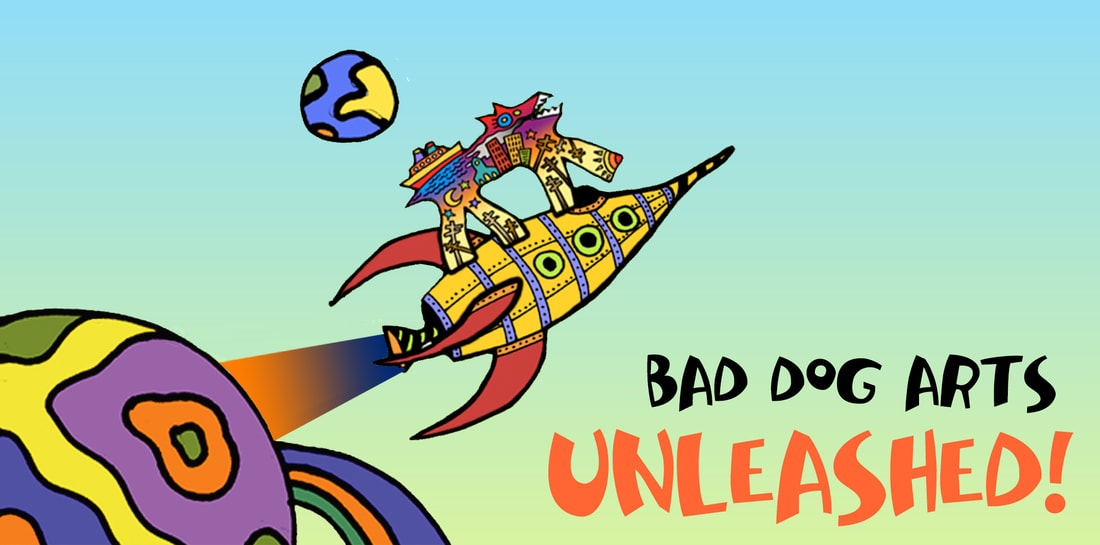 "A graphic that reads, ""Bad Dog Arts Unleashed!"""