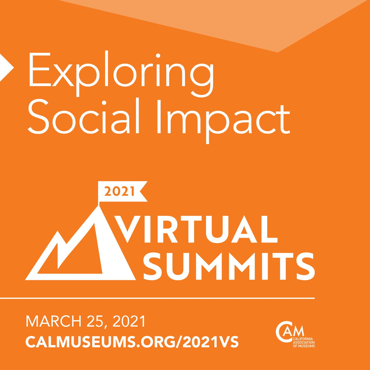 """White text on an orange background that reads Exploring Social Impact. 2021 Virtual Summits. March 25, 2021 calmuseums.org/2021vs"""""""